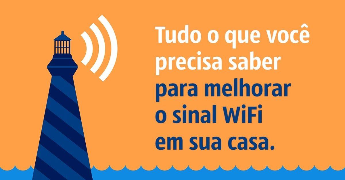 Oque você precisa saber para melhorar osinal Wi-Fi emsua casa