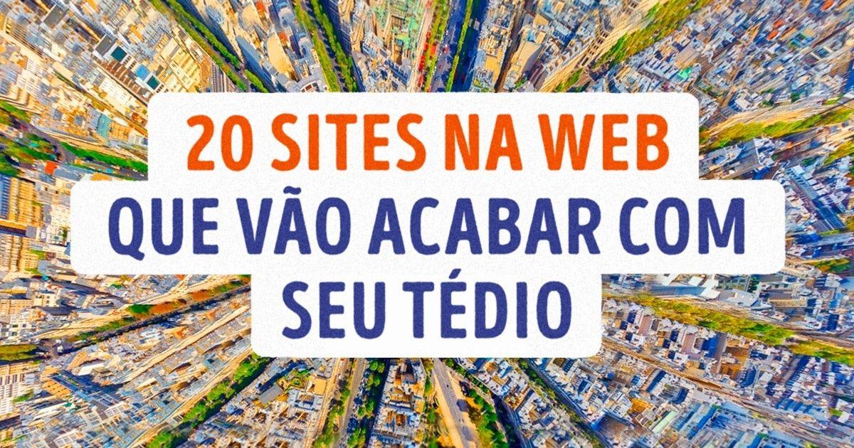 20 sites para acabar com seu tédio