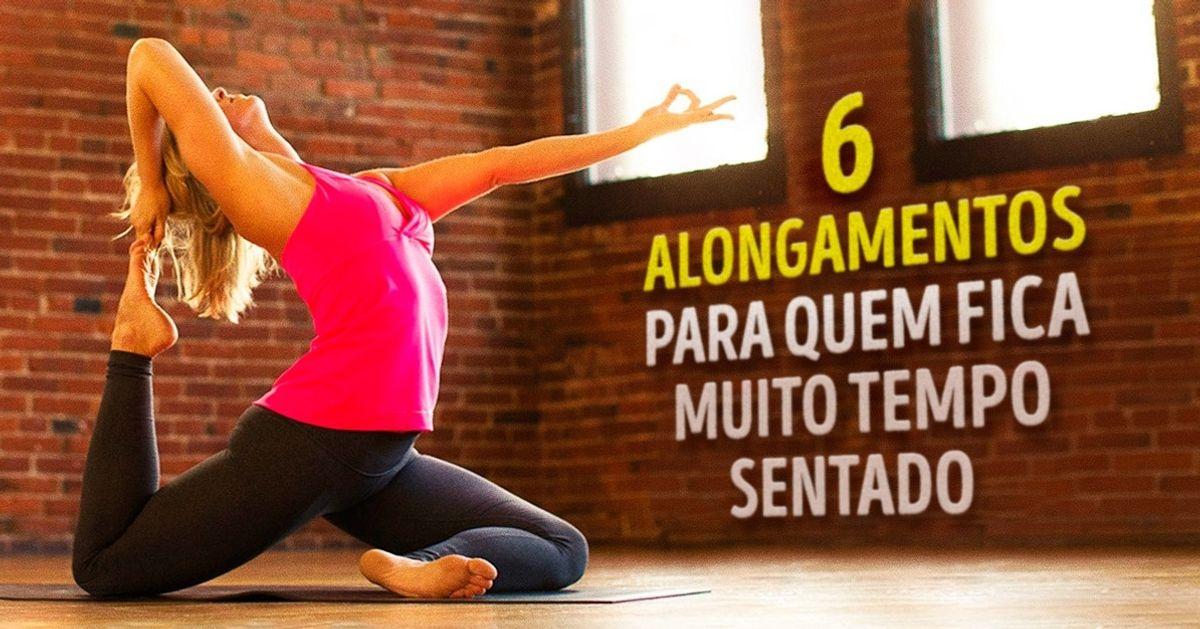 Seis exercícios dealongamento para quem fica muito tempo sentado