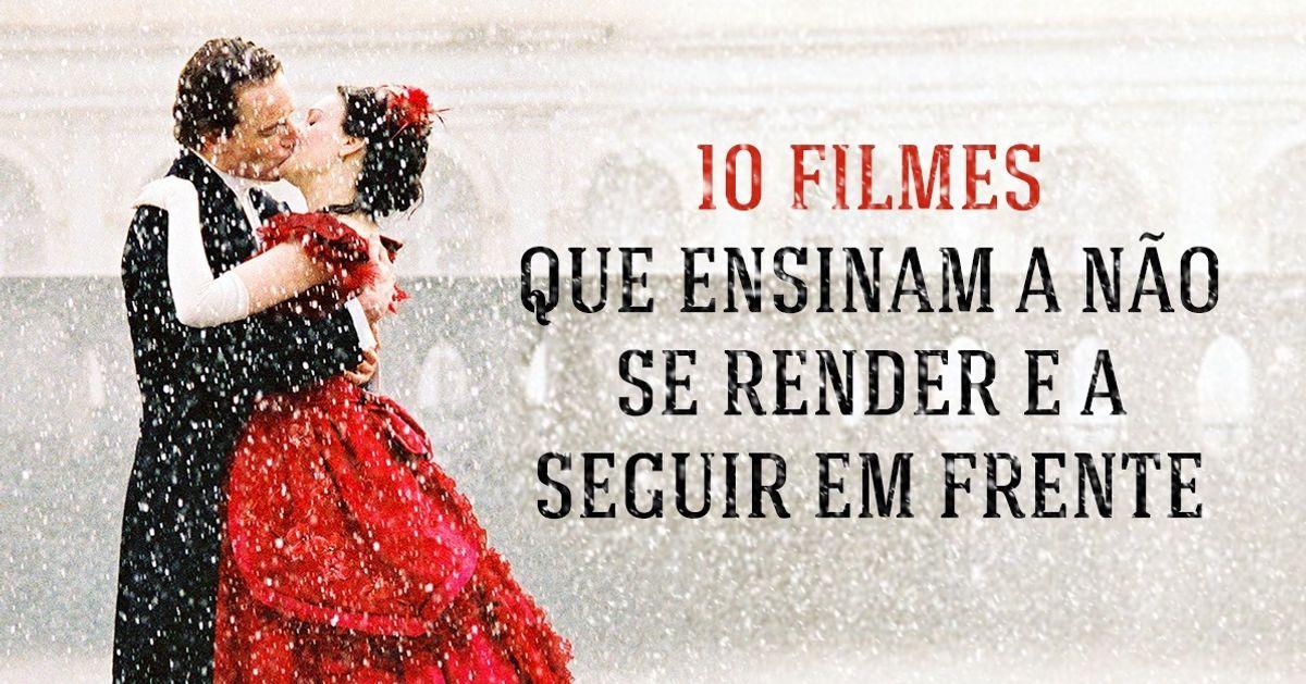 10filmes que mostram que nunca devemos desistir