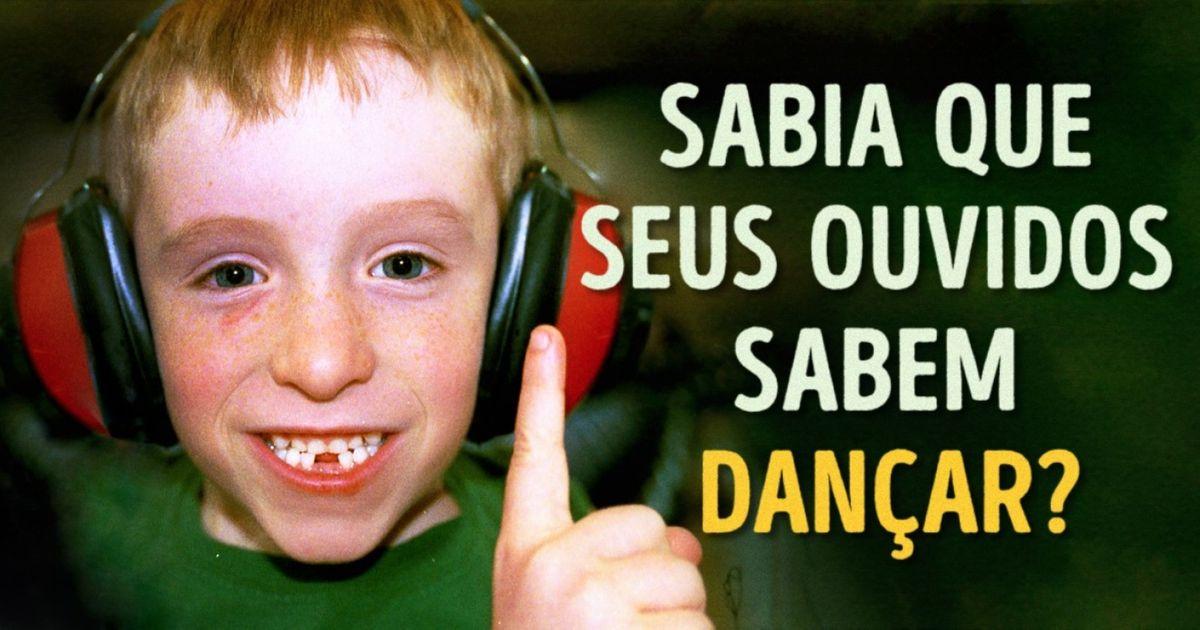 Éassim que seus ouvidos dançam aoouvir música