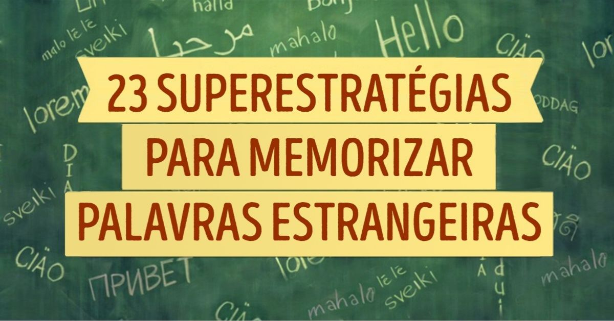 23superestratégias para memorizar palavras estrangeiras mais facilmente