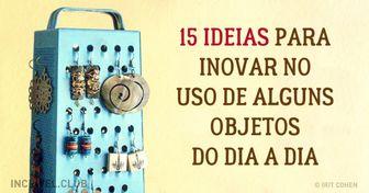 15ideias para inovar nouso dealguns objetos dodia adia